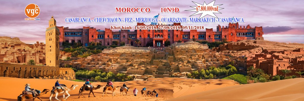 Du lịch đặc biệt Morocco: CASABLANCA – CHEFCHAOUN - FEZ – MERZOUGA – OUARZAZATE – MARRAKECH - CASABLANCA 2018 10N9Đ KH: 22/03, 03/04, 16/05
